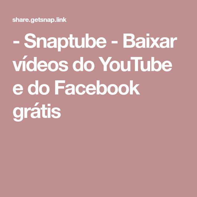 - Snaptube - Baixar vídeos do YouTube e do Facebook grátis
