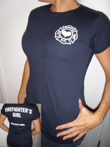 """Firefighter's Girl. Keep 200 Ft Back."" Sent this to the boyfriend and he loved it. haha. Thinking about getting this shirt."