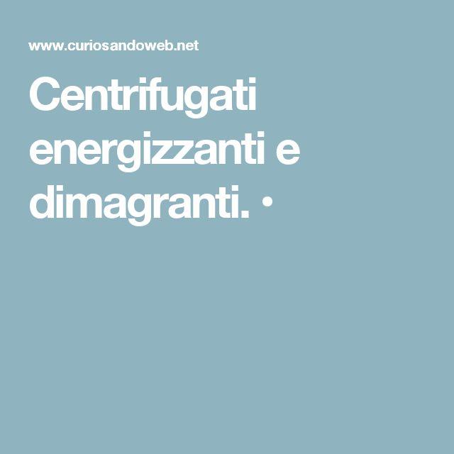 Centrifugati energizzanti e dimagranti. •