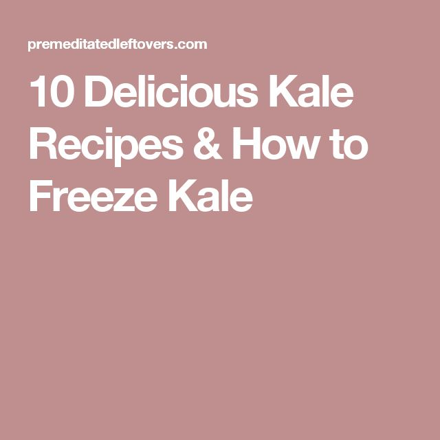 10 delicious kale recipes u0026 how to freeze kale - Can I Freeze Kale