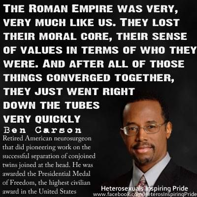 """Ben Carson quote: I have said, """"It is the fall of the Roman Empire (the American Empire) and we have a front row seat!"""
