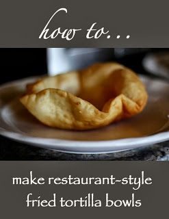 FashionEdible: HOW TO MAKE RESTAURANT STYLE FRIED TORTILLA BOWLS