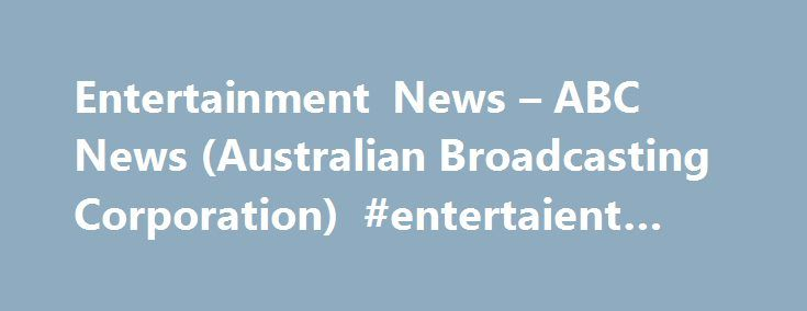 Entertainment News – ABC News (Australian Broadcasting Corporation) #entertaient #news http://entertainment.remmont.com/entertainment-news-abc-news-australian-broadcasting-corporation-entertaient-news-2/  #entertaient news # Entertainment News Eurovision confirms Australia to compete in 2017 Trumpkin trend lights up Halloween SPORT National museum buys Michelle Payne s Melbourne…
