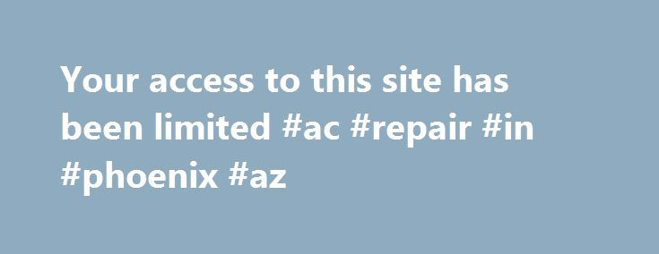 Your access to this site has been limited #ac #repair #in #phoenix #az http://arkansas.nef2.com/your-access-to-this-site-has-been-limited-ac-repair-in-phoenix-az/  Your access to this site has been limited Your access to this service has been temporarily limited. Please try again in a few minutes. (HTTP response code 503) Reason: Access from your area has been temporarily limited for security reasons Important note for site admins: If you are the administrator of this website note that your…