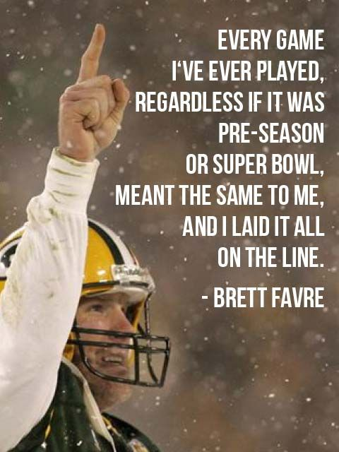 """Every game I've ever played, regardless if it was pre-season or Super Bowl, meant the same to me, and I laid it all on the line."" – Brett Favre   photo credit: jmtimages via photopin cc  http://motivational-quotes-for-athletes.com/memorable-quotes-from-super-bowl-winners-for-your-motivation/"