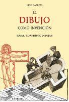 El dibujo como invención : idear, construir, dibujar : (en torno al pensamiento gráfico de los tracistas españoles del siglo XVI) / Lino Cabezas