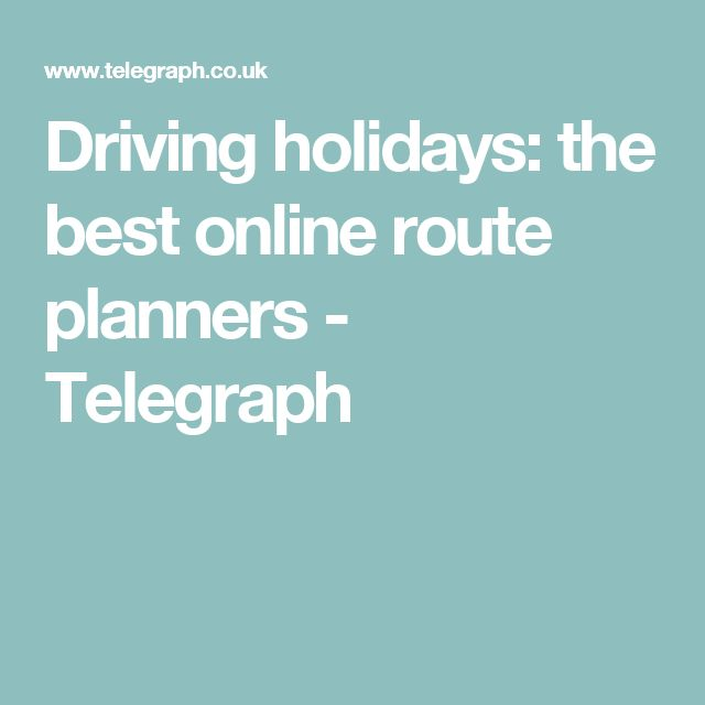 Driving holidays: the best online route planners - Telegraph