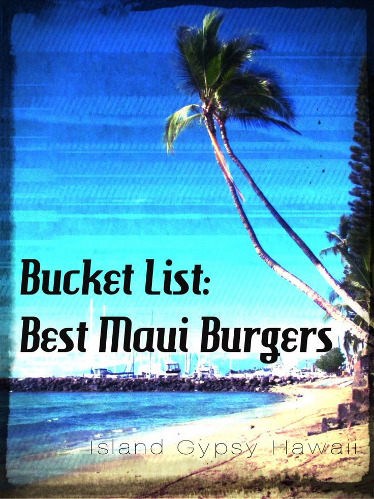 Best Burgers on Maui: Buckets Lists, A Maui Blog, Burgers Jennifer'S, Eating, Yummy Burgers, Best Burgers, Maui Hawaii, Finding Yummy, Destinations Hawaii