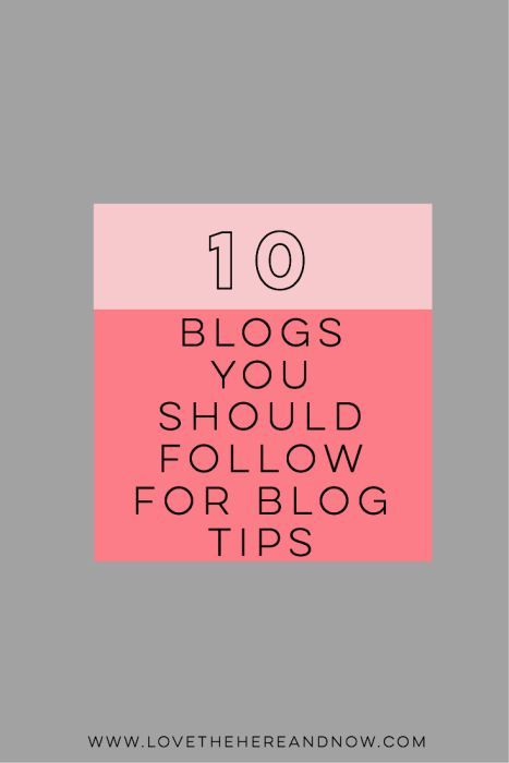 10 Blogs to Follow for Blog Tips www.lovethehereandnow.com blogging tips ideas #blogging #resources