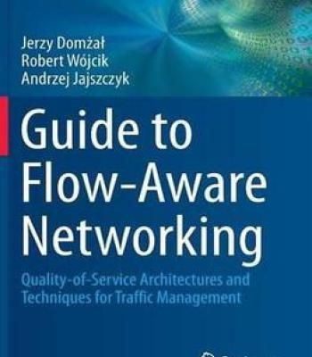 Guide To Flow-Aware Networking: Quality-Of-Service Architectures And Techniques For Traffic Management PDF