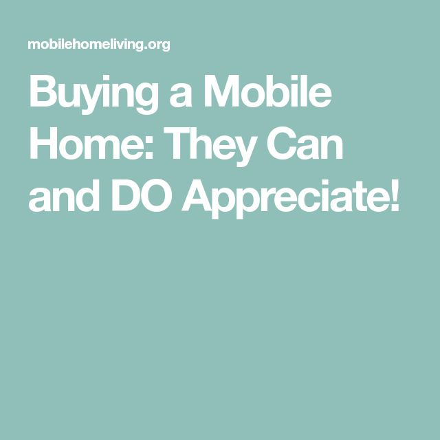 Buying a Mobile Home: They Can and DO Appreciate!