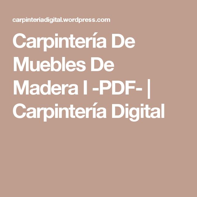Mejores 25 im genes de escolar en pinterest carpinteria for Manual de carpinteria muebles pdf