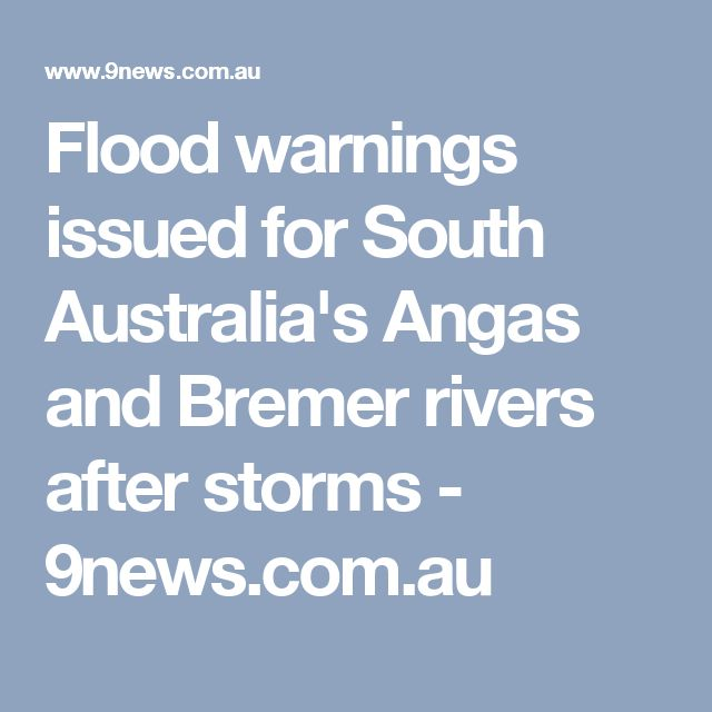 Flood warnings issued for South Australia's Angas and Bremer rivers after storms - 9news.com.au