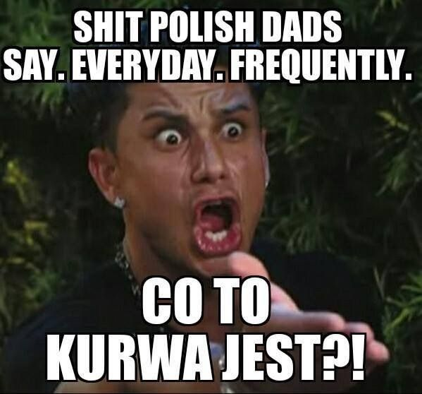 Shit Polish Dads Say