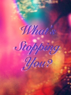 really, what's stopping you? nothing should beQuotes