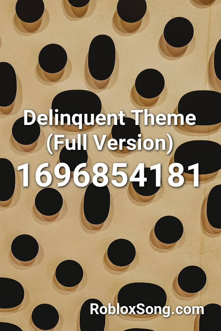 Delinquent Theme Full Version Roblox Id Roblox Music Codes In