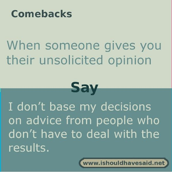 When someone gives you unsolicited advice use this comeback. Check out our top ten comeback lists.