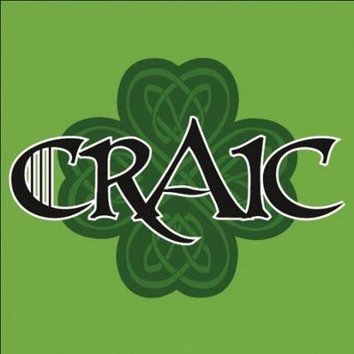 Craic (pronounced crack)  is a Gaelic word with no exact English translation.  To the Irish it means fun, having a good time.