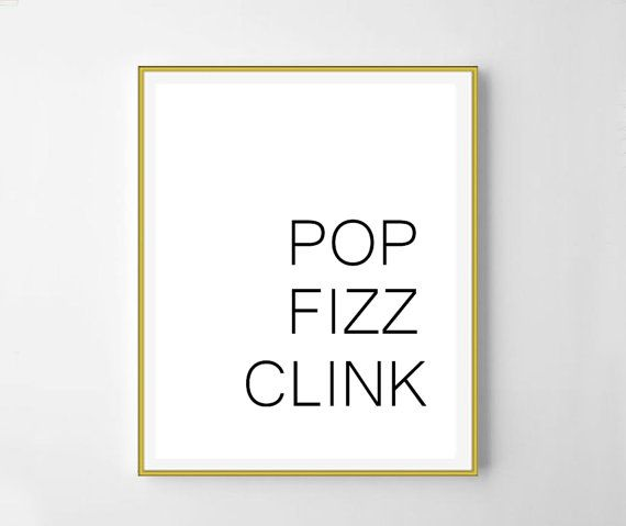 Pop fizz clink Bar wall decor Champagne print motivation