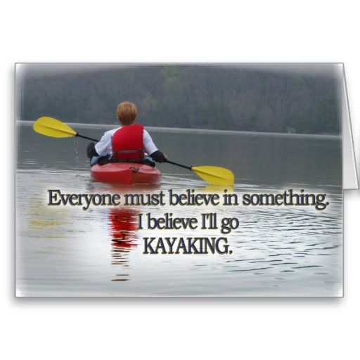 I believe I will go kayaking!