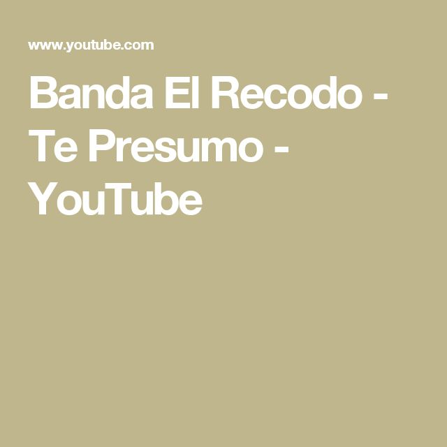 Banda El Recodo - Te Presumo - YouTube
