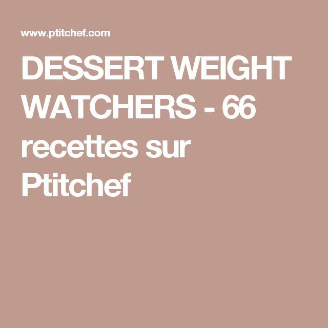 DESSERT WEIGHT WATCHERS - 66 recettes sur Ptitchef