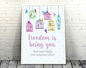 Freedom is Being You, Love Your Body Not Someone Else's - Inspirational Quotes Art Print #quote #unique #design #loveunlimited #birds #birdcage #colorful #handmade #inspiration #picture #cover