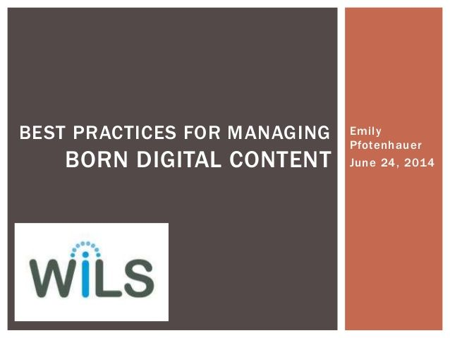 Best Practices for Managing Born Digital Content by Recollection Wisconsin via slideshare