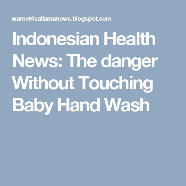 Indonesian Health News: The danger Without Touching Baby Hand Wash