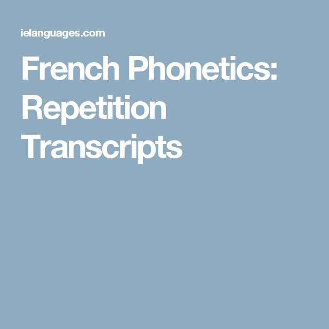 French Phonetics: Repetition Transcripts