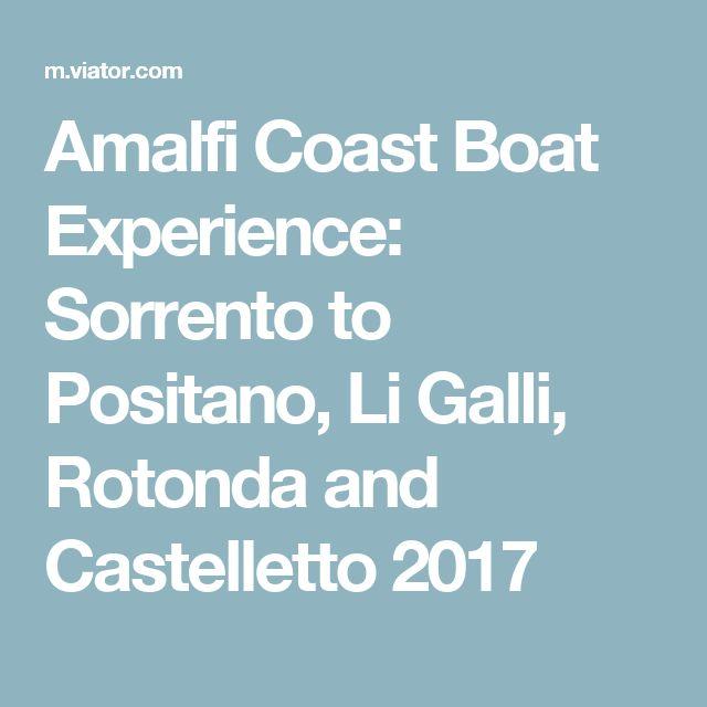 Amalfi Coast Boat Experience: Sorrento to Positano, Li Galli, Rotonda and Castelletto 2017