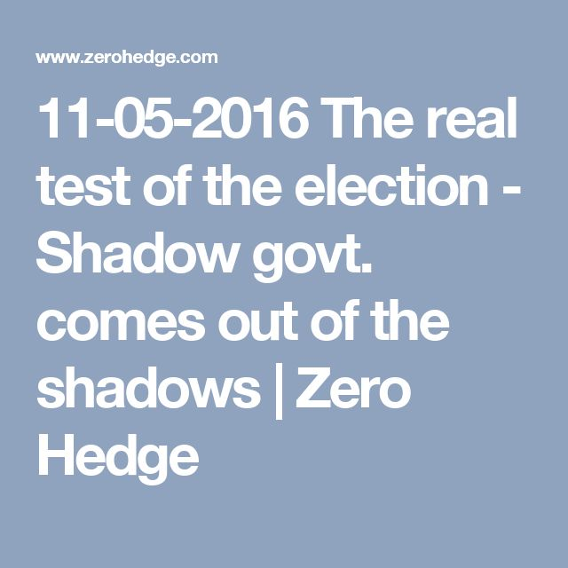 11-05-2016  The real test of the election - Shadow govt. comes out of the shadows | Zero Hedge