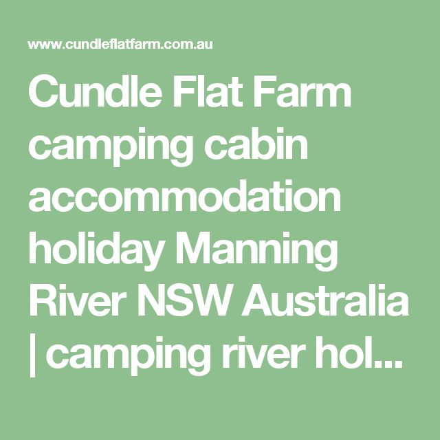 Cundle Flat Farm camping cabin accommodation holiday Manning River NSW Australia | camping river holidays canoeing kayaking…