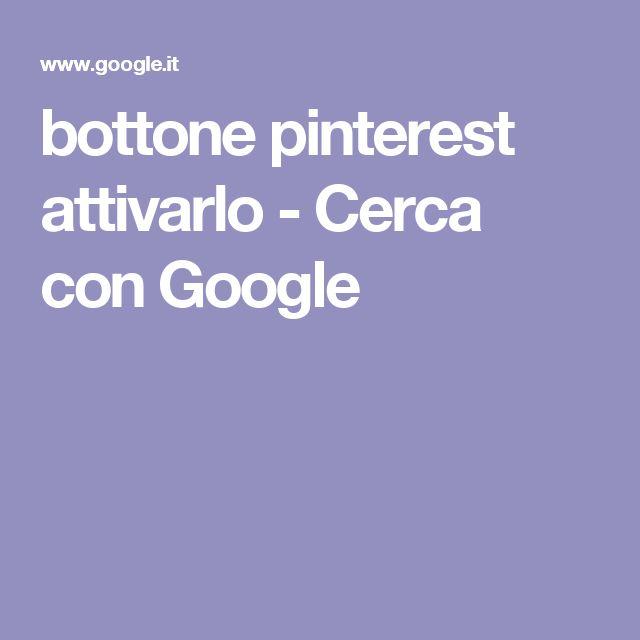 bottone pinterest attivarlo - Cerca con Google
