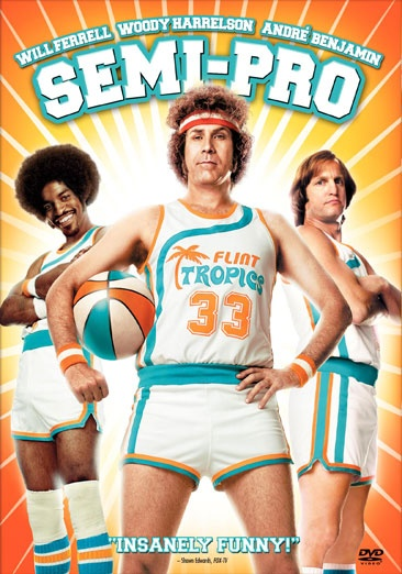 Semi-Pro, a movie about the fictional Flint Tropics minor league basketball team, starring Will Ferrell and Woody Harrelson