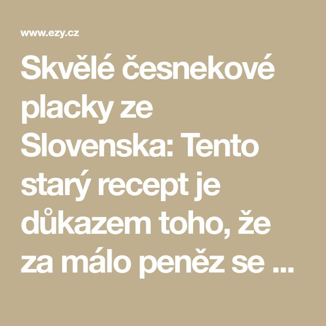 Skvělé česnekové placky ze Slovenska: Tento starý recept je důkazem toho, že za málo peněz se dá udělat hodně muziky! - EZY - Víme jak