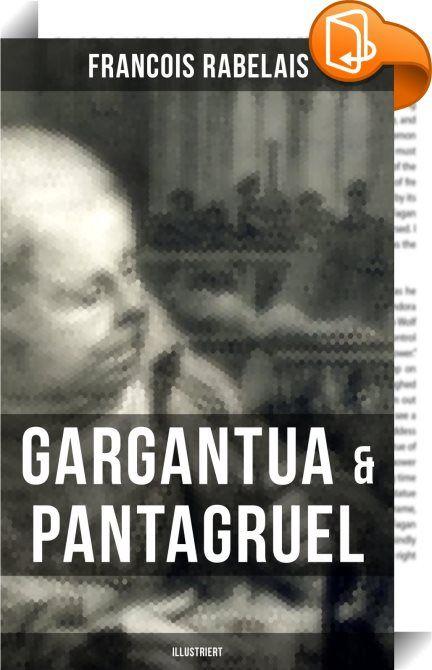Gargantua & Pantagruel (Illustriert)    :  Gargantua und Pantagruel ist ein Romanzyklus von François Rabelais. Die beiden Protagonisten Pantagruel, ein junger Riese, und dessen Vater Gargantua sind heute vor allem noch durch die Adjektive pantagruélique und gargantuesque bekannt. Das Werk war also sogleich als unter einem witzigen Pseudonym veröffentlichte Parodie der Gattung Ritterroman und damit als humoristisch erkennbar. Der Erfolg Rabelais' beruht darauf, wie er auf der Stilebene ...