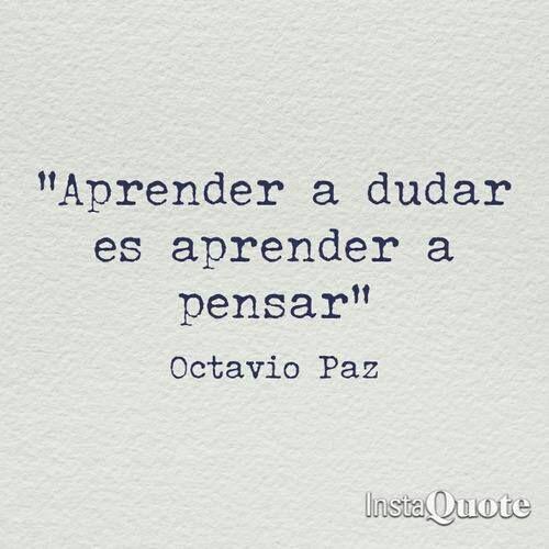 """""""Aprender a dudar es aprender a pensar"""" Frase de Octavio Paz (1918-1998), poeta…                                                                                                                                                                                 Más"""
