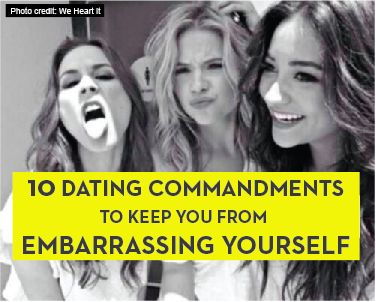 Dating is a bitch. It's incredibly hard to differentiate the good guys from the assholes, to find an actual healthy relationship and frankly, to not end up embarrassing yourself by falling for some guy who's just not that into you. To help you navigate the mine-filled manscape, here are some guidelines to live by: ONE Thou shalt not initiate communication with a guy you aren't absolutely sure is into you. Unless a guy is making it crazy apparent that he's all about you, don't text, call or…