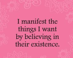 """I manifest the things I want by believing in their existence"" #doubleword #quotes"