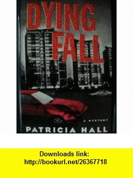 Dying Fall (9780312134778) Patricia Hall , ISBN-10: 0312134770  , ISBN-13: 978-0312134778 ,  , tutorials , pdf , ebook , torrent , downloads , rapidshare , filesonic , hotfile , megaupload , fileserve