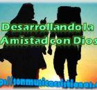 DESARROLLANDO LA AMISTAD CON DIOS