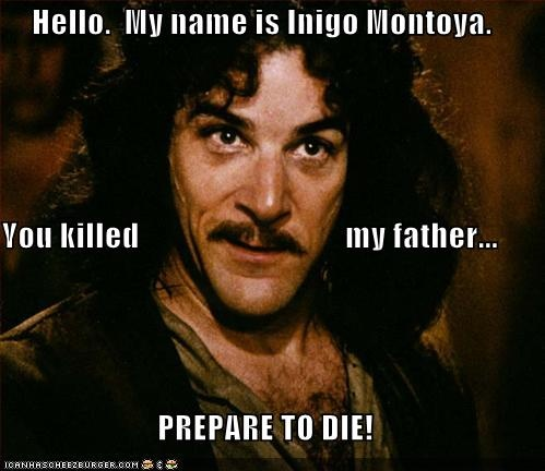 INIGO MONTOYA, I can't tell you how many times I quoted this movie back in the day. Still do on rare occasions ;-)