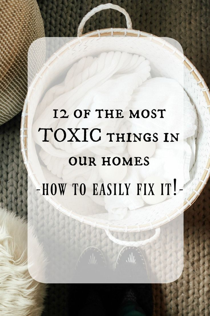12 of the Most Toxic Things in your Home and How to Change It!