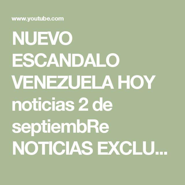 NUEVO ESCANDALO VENEZUELA HOY noticias 2 de septiembRe NOTICIAS EXCLUSIVAS DE HOY SEP 01 URGENTE - YouTube