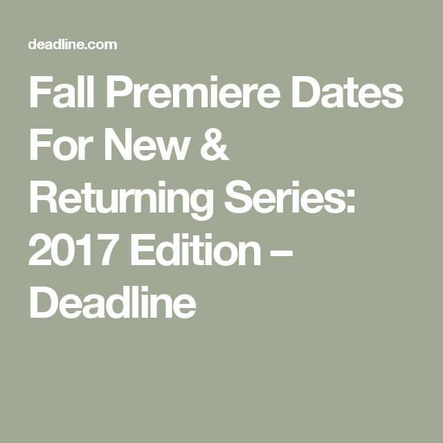 Fall Premiere Dates For New & Returning Series: 2017 Edition – Deadline
