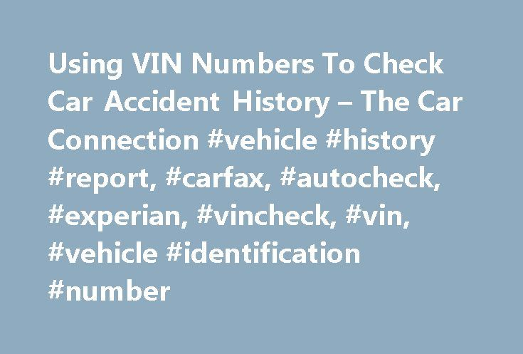 Using VIN Numbers To Check Car Accident History – The Car Connection #vehicle #history #report, #carfax, #autocheck, #experian, #vincheck, #vin, #vehicle #identification #number http://south-africa.nef2.com/using-vin-numbers-to-check-car-accident-history-the-car-connection-vehicle-history-report-carfax-autocheck-experian-vincheck-vin-vehicle-identification-number/  # Using VIN Numbers To Check Car Accident History While this isn t something you need to worry about when buying a new car, when…