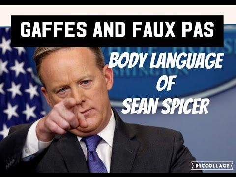 Sean Spicer Gaffe and Faux Pas Galore -Body and Voice Analysis