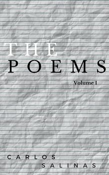 """""""The Poems"""" by Carlos Salinas. #Poems about love, thoughts, death, joy, and wonder. Includes 15 poems. Most are classically and formally structured. Perfect for kids and adults alike. #poetry #highinterest #engaging #lessons for #teachers and #students by #carlossalinasauthor #carlossalinas #lessonplan #teachers #school #education #classroom #educator #teaching #english #englishteacher #ELAR #languagearts"""
