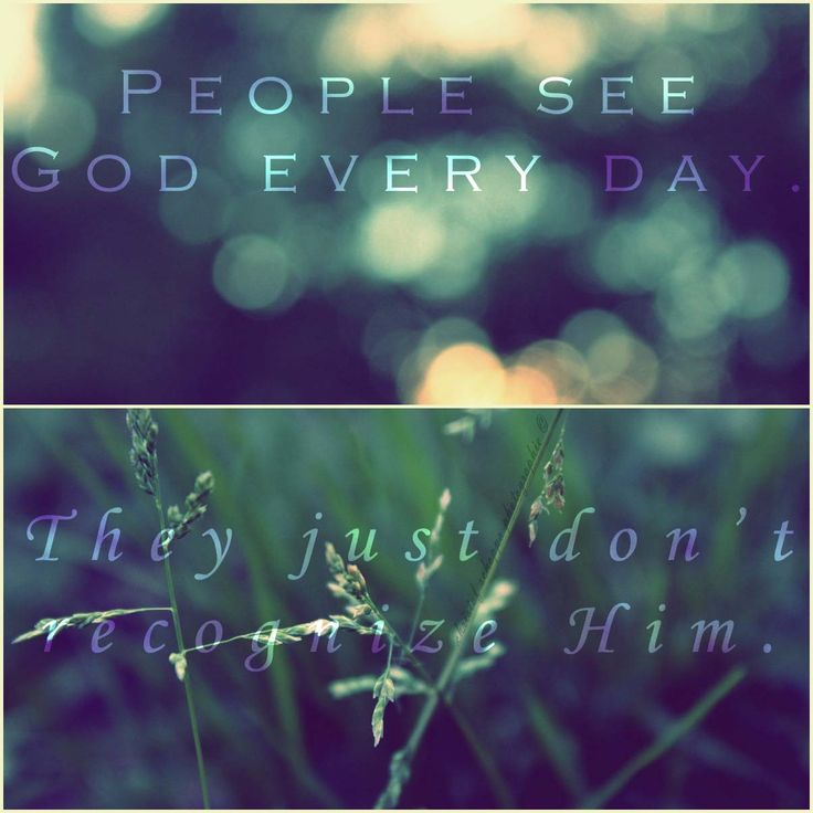 God is revealed to us in the world He created. We have only to look for Him and He will see His face.